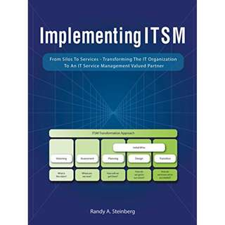Implementing Itsm: From Silos to Services: Transforming the It Organization to an It Service Management Valued Partner Kindle Edition by Randy A. Steinberg  (Author)
