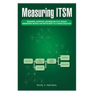 Measuring Itsm: Measuring, Reporting, and Modeling the It Service Management Metrics That Matter Most to It Senior Executives Kindle Edition by Randy Steinberg (Author)