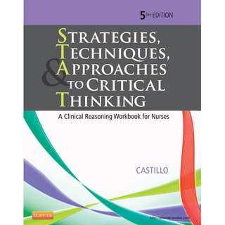 Strategies Techniques Approaches to Critical Thinking A Clinical Reasoning Workbook for Nurses 5e