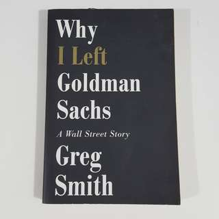 Why I Left Goldman Sachs: A Wall Street Story by Greg Smith