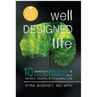 Well Designed Life 10 Lessons in Brain Science Design Thinking for a Mindful Healthy Purposeful Life