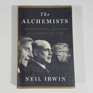The Alchemists: Three Central Bankers and A World On Fire by Neil Irwin [Hardcover]