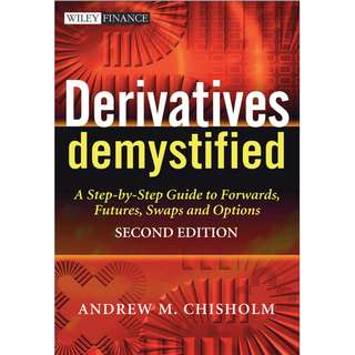 Derivatives Demystified A Step by Step Guide to Forwards Futures Swaps and Options