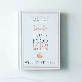 The History of Food in 100 recipes by William Sitwell