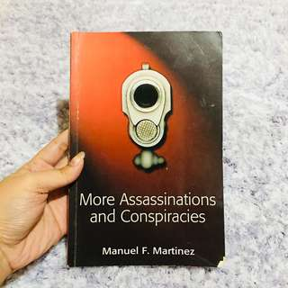 More Assassinations and Conspiracies by Manuel F. Martinez