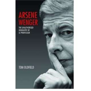 Arsene Wenger : The Unauthorised Biography of Le Professeur