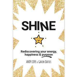 Shine: Rediscovering Your Energy, Happiness and Purpose by Andy Cope, Gavin Oattes - EBOOK