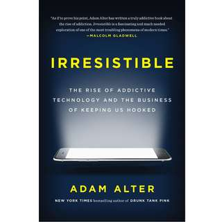 Irresistible: The Rise of Addictive Technology and the Business of Keeping Us Hooked by Adam Alter - EBOOK