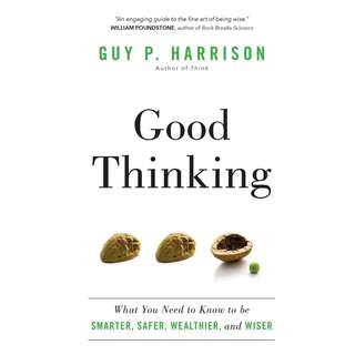 Good Thinking: What You Need to Know to be Smarter, Safer, Wealthier, and Wiser by Guy P. Harrison - EBOOK