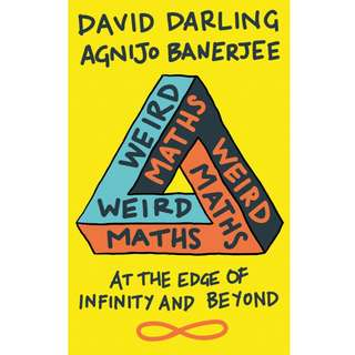 Weird Maths: At the Edge of Infinity and Beyond by David Darling,‎ Agnijo Banerjee - EBOOK