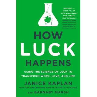 How Luck Happens: Using the Science of Luck to Transform Work, Love, and Life by Janice Kaplan, Barnaby Marsh - EBOOK
