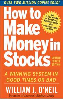 How To Make Money in Stocks: A WINNING SYSTEM IN GOOD TIMES AND BAD, Fourth Edition by William J.O'Neil