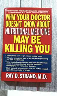[HEALTH BOOK] What Your Doctor Doesn't Know About Nutritional Medicine May Be Killing You by Ray D.Strand M.D