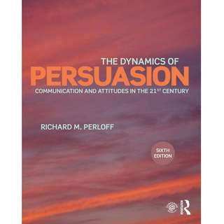 The Dynamics of Persuasion Communication and Attitudes in the 21st Century 6th Sixth Edition by Richard M. Perloff - Routledge