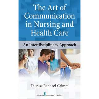 The Art of Communication in Nursing and Health Care An Interdisciplinary Approach 1st First Edition by Theresa Raphael-Grimm - Springer Publishing Company