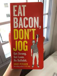 Eat Bacon, Don't Jog by Grant Petersen