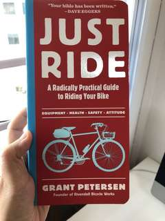 Just Ride — A Radically Practical Guide to Riding Your Bike by Grant Petersen
