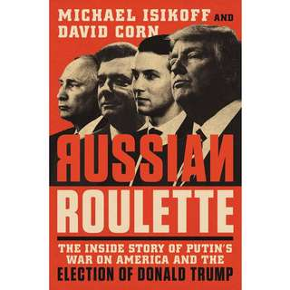 Russian Roulette: The Inside Story of Putin's War on America and the Election of Donald Trump by Michael Isikoff, David Corn - EBOOK