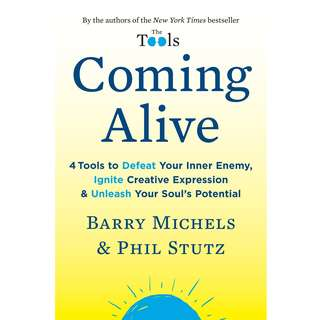 Coming Alive: 4 Tools to Defeat Your Inner Enemy, Ignite Creative Expression & Unleash Your Soul's Potential by Barry Michels, Phil Stutz - EBOOK