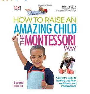 How to raise an amazing child the montessori way. 2nd ed.