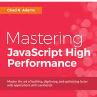 Mastering JavaScript High Performance By Chad R. Adams March 2015  Master the art of building, deploying, and optimizing faster web applications with JavaScript