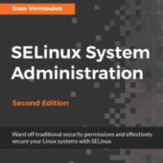 SELinux System Administration - Second Edition By Sven Vermeulen December 2016