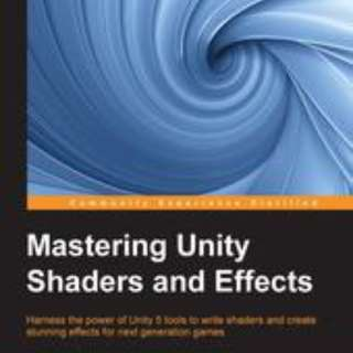 Mastering Unity Shaders and Effects By Jamie Dean September 2016