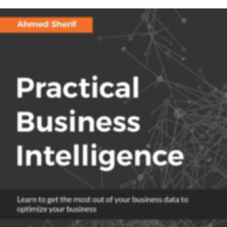 Practical Business Intelligence By Ahmed Sherif December 2016
