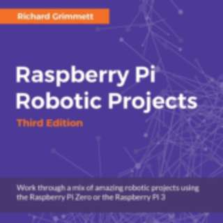 Raspberry Pi Robotic Projects - Third Edition By Dr. Richard Grimmett October 2016