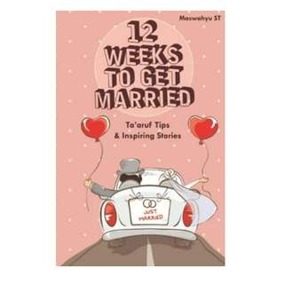 Ebook Novel 12 Weeks to Get Married: Ta'aruf Tips & Inspiring Stories by Maswahyu ST