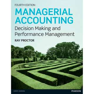 Managerial Accounting Decision Making and Performance Management 4th Fourth Edition by Ray Proctor - Pearson