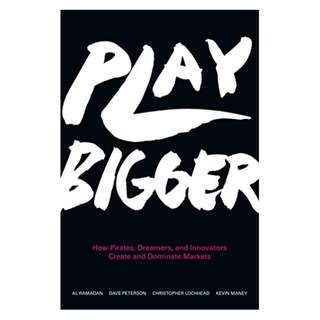 Play Bigger: How Pirates, Dreamers, and Innovators Create and Dominate Markets Kindle Edition by Al Ramadan  (Author), Dave Peterson  (Author), Christopher Lochhead  (Author), Kevin Maney  (Author)