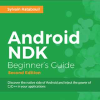 Android NDK: Beginner's Guide - Second Edition By Sylvain Ratabouil April 2015