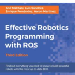 Effective Robotics Programming with ROS - Third Edition By Anil Mahtani, Aaron Martinez Romero, Enrique Fernandez Perdomo, Luis Sánchez December 2016