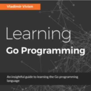 Learning Go Programming By Vladimir Vivien October 2016