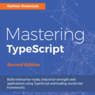 Mastering TypeScript - Second Edition By Nathan Rozentals February 2017