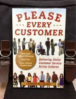 # Highly Recommended《Bran-New + How To Deliver Valuable Service With Good Customer Experience(CX)》Robert W. Lucas - PLEASE EVERY CUSTOMER : Delivering Stellar Customer Service Across Cultures