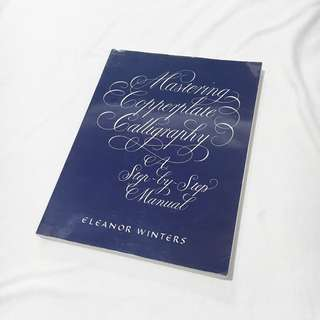 Mastering Copperplate Calligraphy: A Step by Step Manual by Eleanor Winters