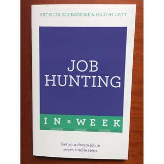 Job Hunting In A Week: Get Your Dream Job In Seven Simple Steps by Pat Scudamore and Hilton Catt