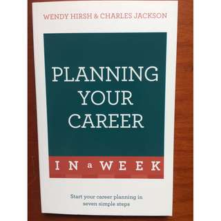 Planning Your Career in a Week: Teach Yourself by Wendy Hirsh and Charles Jackson