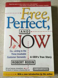 Free, Perfect, And Now. Connecting to the Three Insatiable Customer Demands by Robert Rodin