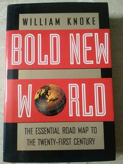 Bold New World: The Essential Road Map to The Twenty First Century by William Knoke