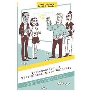 Introduction to Disciplined Agile Delivery: A Small Agile Team's Journey from Scrum to Continuous Delivery Kindle Edition by Scott Ambler (Author), Mark Lines  (Author)