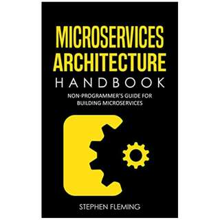 Microservices Architecture Handbook: Non-Programmer's Guide for Building Microservices Kindle Edition by Stephen Fleming  (Author)