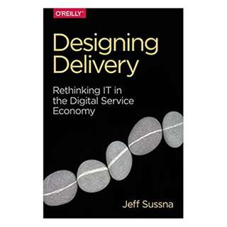 Designing Delivery: Rethinking IT in the Digital Service Economy 1st Edition, by Jeff Sussna  (Author)