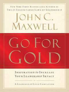 John C Maxwell Go for Gold: Inspiration to Increase Your Leadership Impact