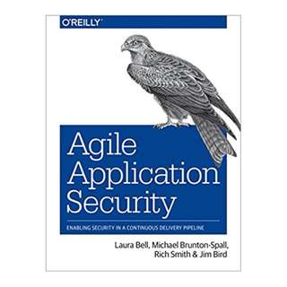Agile Application Security: Enabling Security in a Continuous Delivery Pipeline 1st Edition, Kindle Edition by Laura Bell (Author), Michael Brunton-Spall (Author), Rich Smith (Author), Jim Bird (Author)