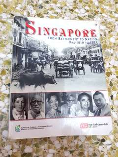 Singapore ; From Settlement to Nation Pre-1819 to 1971 Secondary Two Textbook