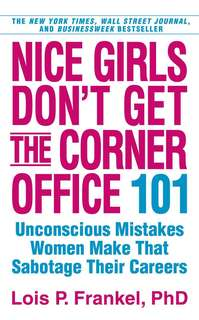 Nice girls don't get the corner office by Lois P. Frankel