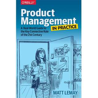 Product Management in Practice: A Real-World Guide to the Key Connective Role of the 21st Century by Matt LeMay - EBOOK
